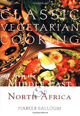 Classic Vegetarian Cooking: From the Middle East & North Africa 9781566563352
