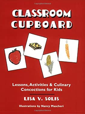 Classroom Cupboard: Lessons, Activities & Culinary Concoctions for Kids 9781563089572