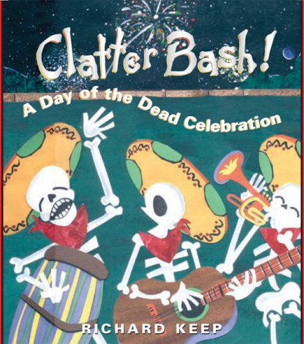 Clatter Bash!: A Day of the Dead Celebration 9781561454617