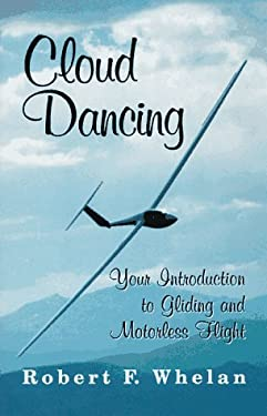Cloud Dancing: Your Introduction to Gliding and Motorless Flight 9781568250250