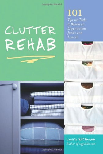 Clutter Rehab: 101 Tips and Tricks to Become an Organization Junkie and Love It! 9781569758632