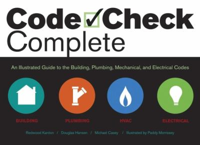 Code Check Complete: An Illustrated Guide to Building, Plumbing, Mechanical, and Electrical Codes 9781561589111