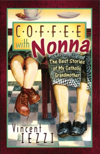 Coffee with Nonna: The Best Stories of My Catholic Grandmother 9781569553213
