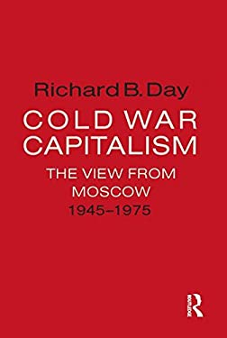 Cold War Capitalism: The View from Moscow, 1945-1975 9781563246616