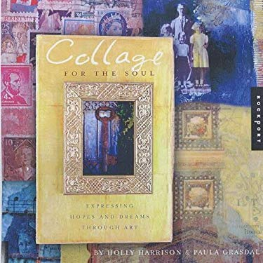 Collage for the Soul: Expressing Hopes and Dreams Through Art 9781564969620