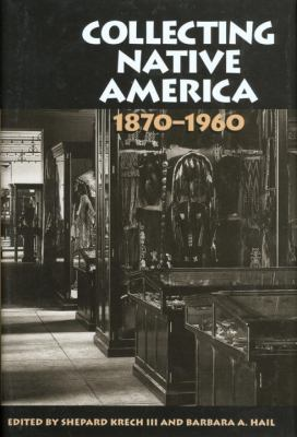 Collecting Native America, 1870-1960 9781560988151