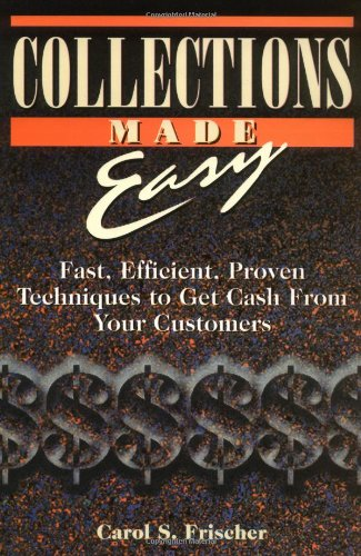 Collections Made Easy: Fast, Efficient, Proven Techniques to Get Cash from Your Customers 9781564144003
