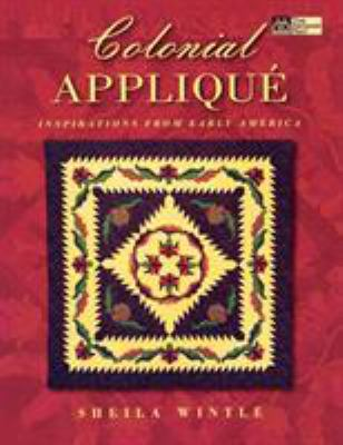 Colonial Applique: Inspirations from Early America 9781564772985