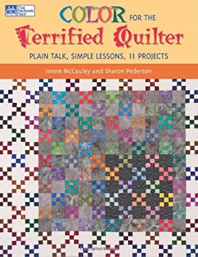 Color for the Terrified Quilter: Plain Talk, Simple Lessons, 11 Projects 9781564777225