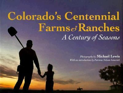 Colorado's Centennial Farms and Ranches: A Century of Seasons Michael Lewis