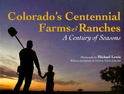 Colorado's Centennial Farms and Ranches: A Century of Seasons Michael Lewis