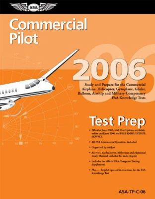 Commercial Pilot Test Prep 2006: Study and Prepare for the Commercial Airplane, Helicopter, Gyroplane, Glider, Balloon, Airship, and Military Competen 9781560275671