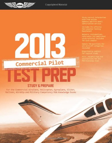 Commercial Pilot Test Prep 2013: Study & Prepare for the Commercial Airplane, Helicopter, Gyroplane, Glider, Balloon, Airship and Military Competency 9781560279150