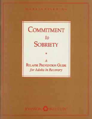 Commitment to Sobriety: A Relapse Prevention Guide for Adults in Recovery 9781562460235