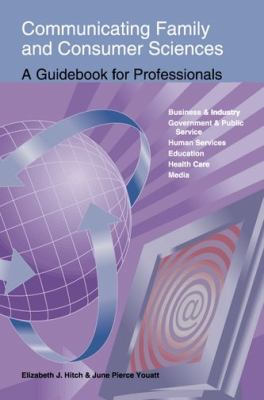 Communicating Family and Consumer Sciences: A Guidebook for Professionals 9781566377973
