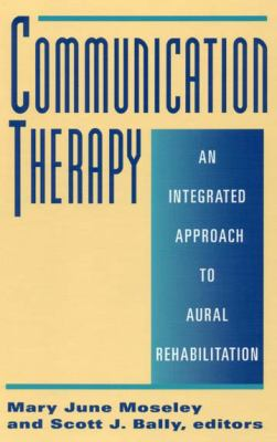 Communication Therapy: An Integrated Approach to Aural Rehabilitation 9781563680540