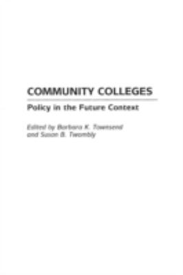 Community Colleges: Policy in the Future Context 9781567505238