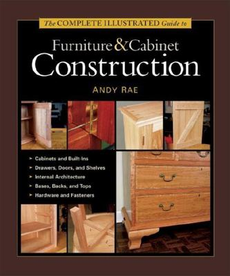 Complete Illustrated Guide to Furniture & Cabinet Construction 9781561584024