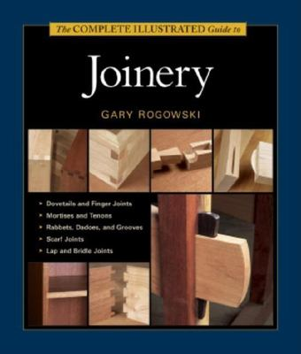 The Complete Illustrated Guide to Joinery 9781561584017