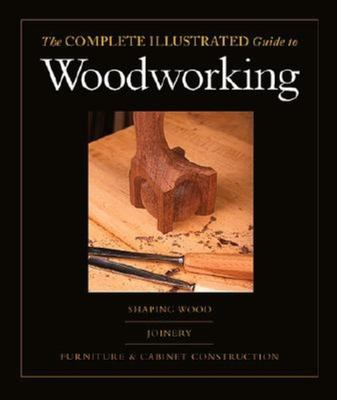 The Complete Illustrated Guide to Woodworking 9781561586028
