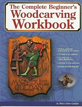 Complete Beginner's Woodcarving Workbook 9781565230859
