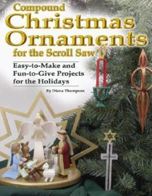 Compound Christmas Ornaments for the Scroll Saw: Easy-To-Make and Fun-To-Give Projects for the Holidays 9781565231818
