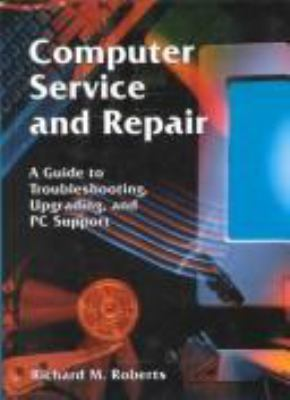 Computer Service and Repair: A Guide to Troubleshooting, Upgrading, and PC Support 9781566378765