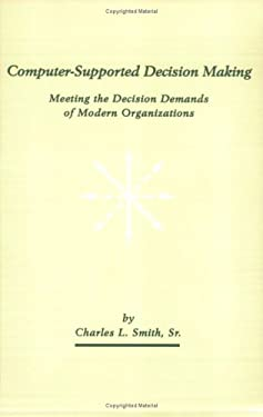 Computer-Supported Decision Making: Meeting the Decision Demands of Modern Organizations 9781567503579
