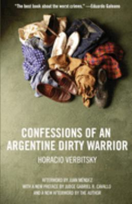 Confessions of an Argentine Dirty Warrior: A Firsthand Account of Atrocity 9781565849853