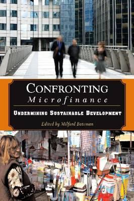 Confronting Microfinance: Undermining Sustainable Development 9781565493414