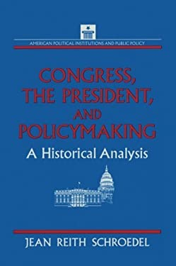 Congress, the President and Policymaking: A Historical Analysis 9781563241772