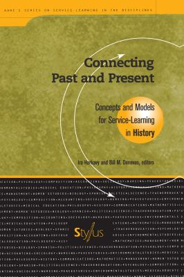Connecting Past and Present: Concepts and Models for Service-Learning in History 9781563770203