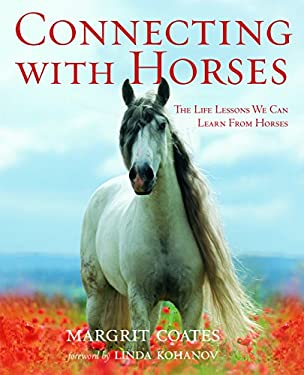 Connecting with Horses: The Life Lessons We Can Learn from Horses 9781569756911