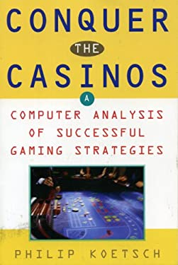 Conquer the Casinos: A Computer Analysis of Successful Gaming Strategies 9781569802496
