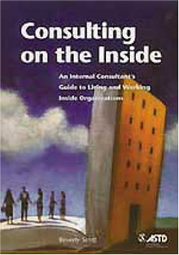 Consulting on the Inside: An Internal Consultant's Guide to Living and Working Inside Organizations 9781562861315