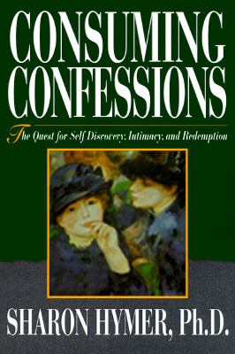 Consuming Confessions: Quest for Self Discovery, Enhanced Relationships and Redemption 9781568381183