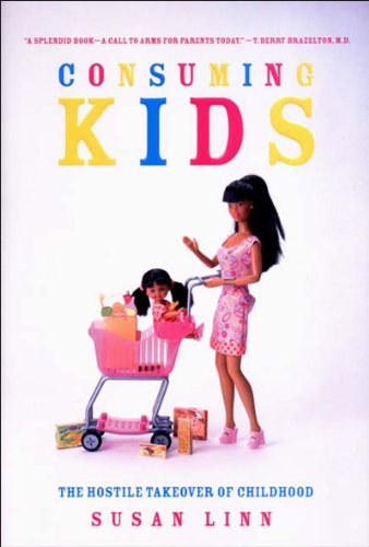 Consuming Kids: The Hostile Takeover of Childhood 9781565847835