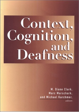 Context, Cognition, and Deafness: An Introduction 9781563681059