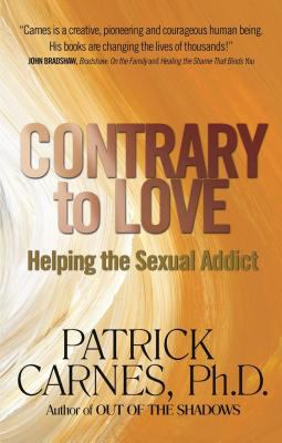 Contrary to Love: Helping the Sexual Addict 9781568380599