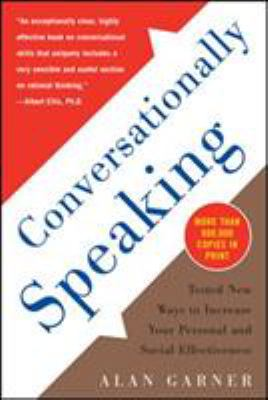 Conversationally Speaking Conversationally Speaking: Tested New Ways to Increase Your Personal and Social Effectitested New Ways to Increase Your Pers 9781565656291