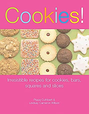 Cookies! : Irresistible Recipes for Cookies, Bars, Squares and Slices
