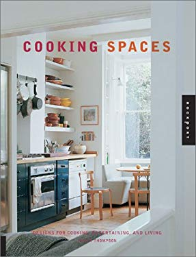 Cooking Spaces: Designs for Cooking, Entertaining, and Living 9781564968883