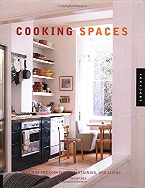 Cooking Spaces: Designs for Cooking, Entertaining, and Living 9781564967060