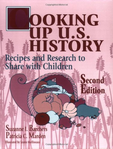 Cooking Up U.S. History: Recipes and Research to Share with Children 9781563086823