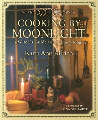 Cooking by Moonlight Cooking by Moonlight: A Witch's Guide to Culinary Magic a Witch's Guide to Culinary Magic 9781567180152