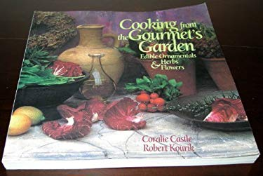 Cooking from the Gourmet's Garden: Edible Ornamentals, Herbs and Flowers, Second Edition 9781564265630