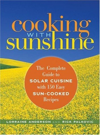 Cooking with Sunshine: The Complete Guide to Solar Cuisine with 150 Easy Sun-Cooked R Ecipes