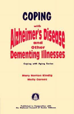 Coping with Alzheimer's Disease & Other Dementing Illnesses 9781565930971
