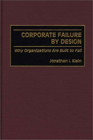 Corporate Failure by Design: Why Organizations Are Built to Fail 9781567202977