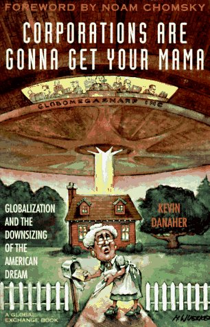 Corporations Are Gonna Get Your Mama: Globalization and the Downsizing of the American Dream 9781567511123